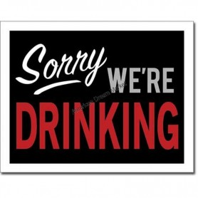 Sorry were drinking